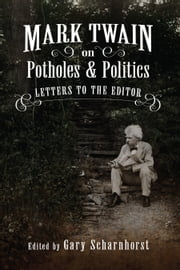 Mark Twain on Potholes and Politics - Letters to the Editor ebook by Gary Scharnhorst