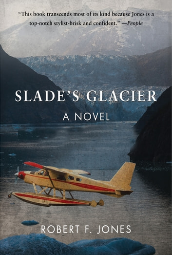 Slade's Glacier - A Novel ebook by Robert F. Jones
