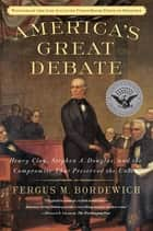 America's Great Debate ebook by Fergus M. Bordewich