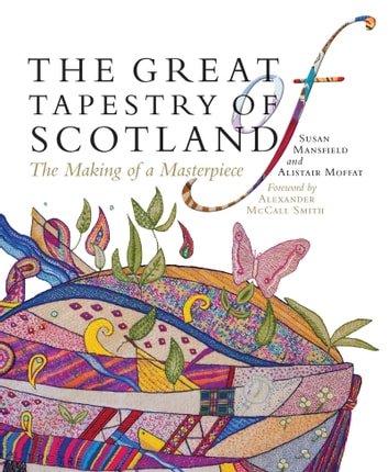 Great Tapestry of Scotland - The Making of a Masterpiece ebook by Susan Mansfield,Alistair Moffat,Alexander McCall Smith