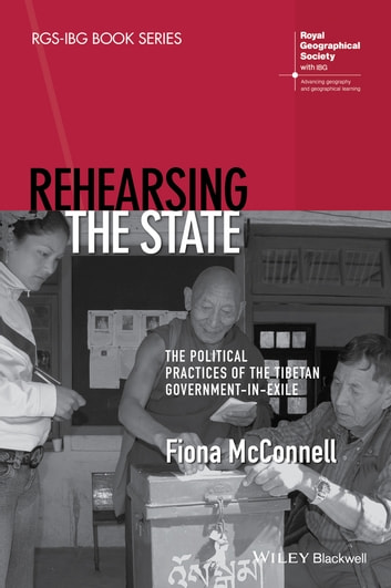 Rehearsing the State - The Political Practices of the Tibetan Government-in-Exile ebook by Fiona McConnell