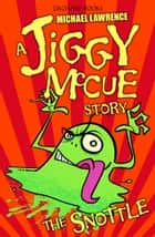 Jiggy McCue: The Snottle ebook by Michael Lawrence