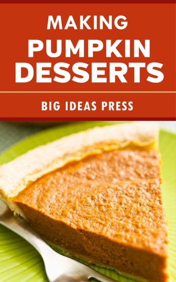 Making Pumpkin Desserts ebook by Big Ideas Press