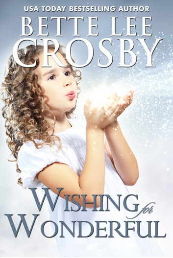 Wishing for Wonderful ebook by Bette Lee Crosby