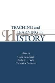 Teaching and Learning in History ebook by Ola Hallden,Ola Hallden,Gaea Leinhardt,Isabel L. Beck,Catherine Stainton
