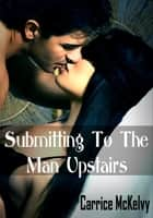 Submitting To The Man Upstairs ebook by Carrice McKelvy