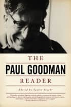 The Paul Goodman Reader ebook by Paul Goodman,TAYLOR STOEHR