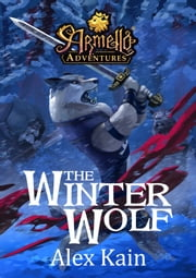 The Winter Wolf - Armello Adventures ebook by Alex Kain, Trent Kusters