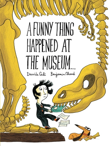 A Funny Thing Happened at the Museum . . . ebook by Benjamin Chaud,Davide Cali