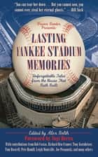 Lasting Yankee Stadium Memories ebook by Alex Belth