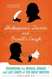 Shakespeare's Tremor and Orwell's Cough - The Medical Lives of Famous Writers ebook by Kobo.Web.Store.Products.Fields.ContributorFieldViewModel