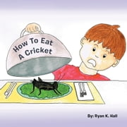How To Eat A Cricket ebook by Ryan K. Hall