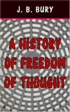 A History of Freedom of Thought ebook by J. B. Bury