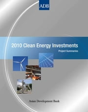 2010 Clean Energy Investments - Project Summaries ebook by Asian Development Bank