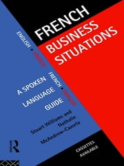 French Business Situations - A Spoken Language Guide ebook by Nathalie McAndrew Cazorla, Stuart Williams