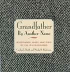 Grandfather By Another Name ebook by Carolyn Booth,Mindy Henderson