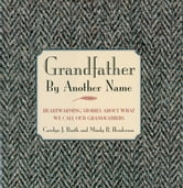Grandfather By Another Name - Heartwarming Stories About What We Call Our Grandfathers ebook by Carolyn Booth,Mindy Henderson