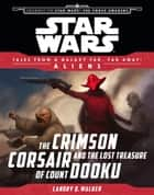 Star Wars Journey to the Force Awakens: The Crimson Corsair and the Lost Treasure of Count Dooku - Tales From a Galaxy Far, Far Away ebook by Disney Lucasfilm Press
