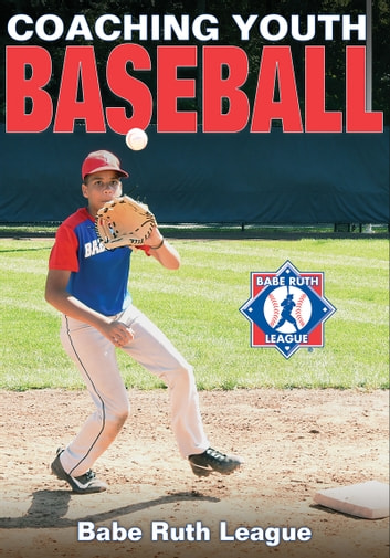 Coaching Youth Baseball ebook by Babe Ruth League, Inc.
