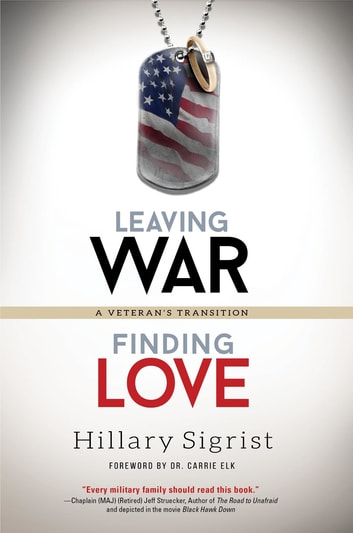 Leaving War, Finding Love - A Veteran's Transition ebook by Hillary Sigrist