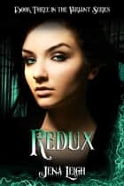 Redux (The Variant Series, #3) ebook by Jena Leigh