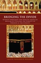 Bridging The Divide Between Immigrant and African American Muslims by Utilizing the Concept of Tawheed as the Catalyst ebook by Salahuddin M. Muhammad