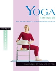 Yoga for Fibromyalgia - Move, Breathe, and Relax to Improve Your Quality of Life ebook by Shoosh Lettick Crotzer