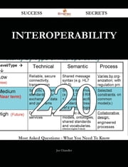 interoperability 220 Success Secrets - 220 Most Asked Questions On interoperability - What You Need To Know ebook by Joe Chandler
