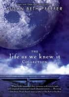The Life As We Knew It Collection ebook by Susan Beth Pfeffer