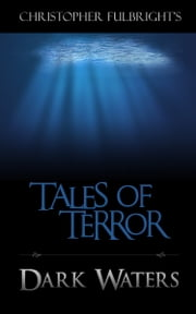 Tales of Terror: Dark Waters ebook by Christopher Fulbright