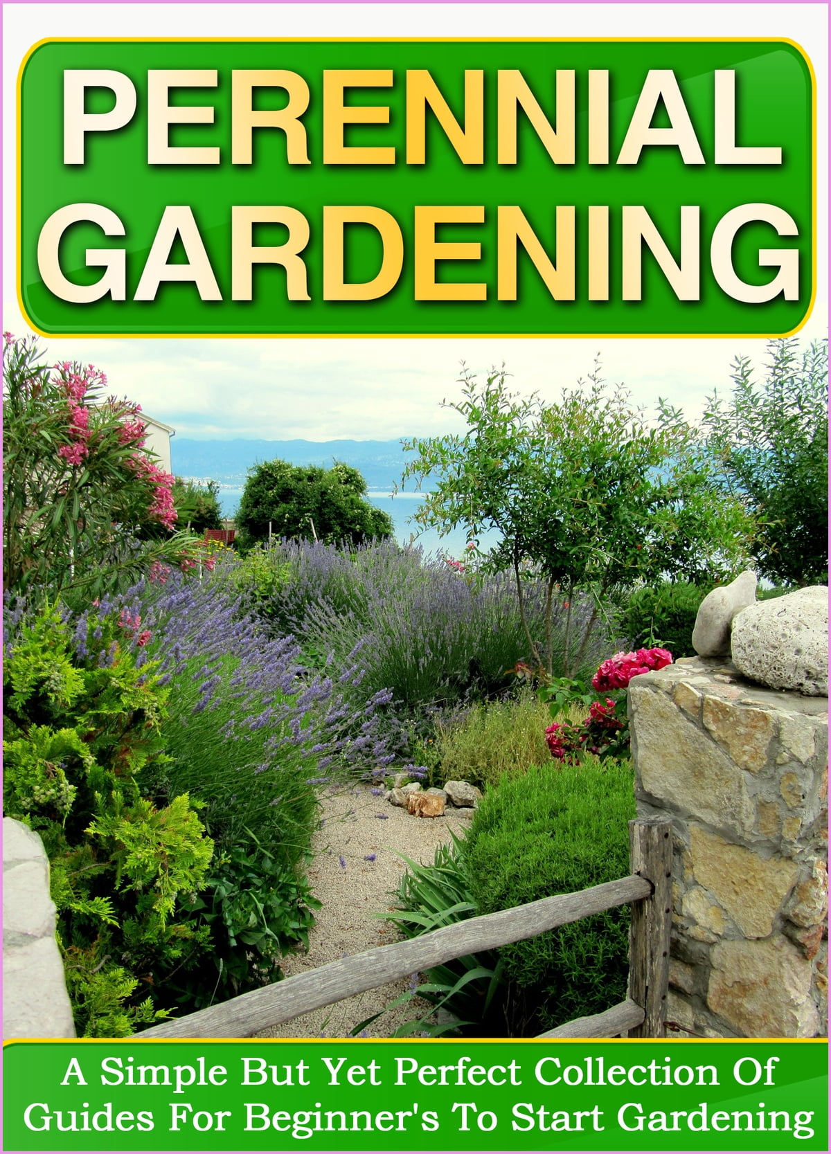Perennial Gardening A Simple But Yet Perfect Collection Of Guides