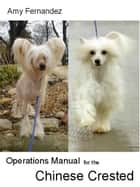 Operations Manual for the Chinese Crested ebook by Amy Fernandez, S Bush