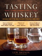 Tasting Whiskey - An Insider's Guide to the Unique Pleasures of the World's Finest Spirits ebook by Lew Bryson,David Wondrich