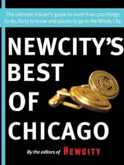 Newcity's Best of Chicago 2012 - The ultimate insider's guide to more than 500 things to do, facts to know and places to go ebook by The Editors of Newcity
