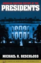 American Heritage History of the Presidents ebook by Michael R. Beschloss