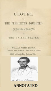 Clotel; or, The President's Daughter (Annotated) ebook by William Wells Brown