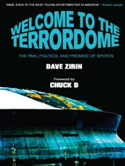 Welcome to the Terrordome - The Pain, Politics and Promise of Sports ebook by Dave Zirin,Chuck D