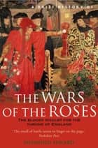 A Brief History of the Wars of the Roses ebook by Mr Desmond Seward