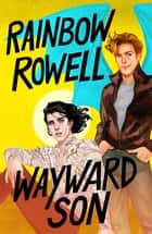 Wayward Son ebook by Rainbow Rowell
