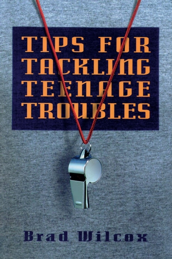 Tips for Tackling Teenage Troubles ebook by Brad Wilcox