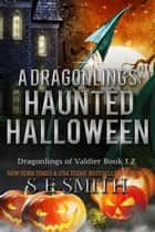A Dragonlings' Haunted Halloween - Including A Bonus Novella! ebook by S.E. Smith