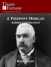 J.P. Morgan: America's Greatest Banker ebook by Daniel Alef