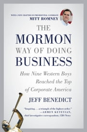 The Mormon Way of Doing Business - How Nine Western Boys Reached the Top of Corporate America ebook by Jeff Benedict