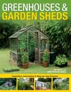 Greenhouses & Garden Sheds: Inspiration, Information & Step-by-Step Projects - Inspiration, Information & Step-by-Step Projects eBook by Pat Price, Nora Richter Greer