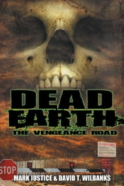 Dead Earth: The Vengeance Road ebook by Mark Justice,David Wilbanks