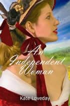 An Independent Woman:Redwoods Trilogy Book One: A Romantic Novel ebook by Kate Loveday