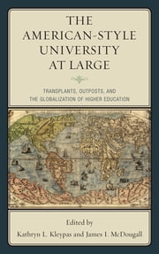 The American-Style University at Large - Transplants, Outposts, and the Globalization of Higher Education ebook by Kathryn L. Kleypas, James I. McDougall
