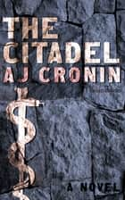 The Citadel - A Novel ebook by AJ Cronin