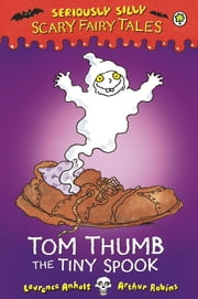 Seriously Silly: Scary Fairy Tales: Tom Thumb, the Tiny Spook ebook by Laurence Anholt