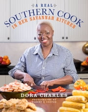 A Real Southern Cook - In Her Savannah Kitchen ebook by Dora Charles
